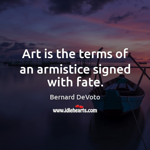 Image, Art is the terms of an armistice signed with fate.