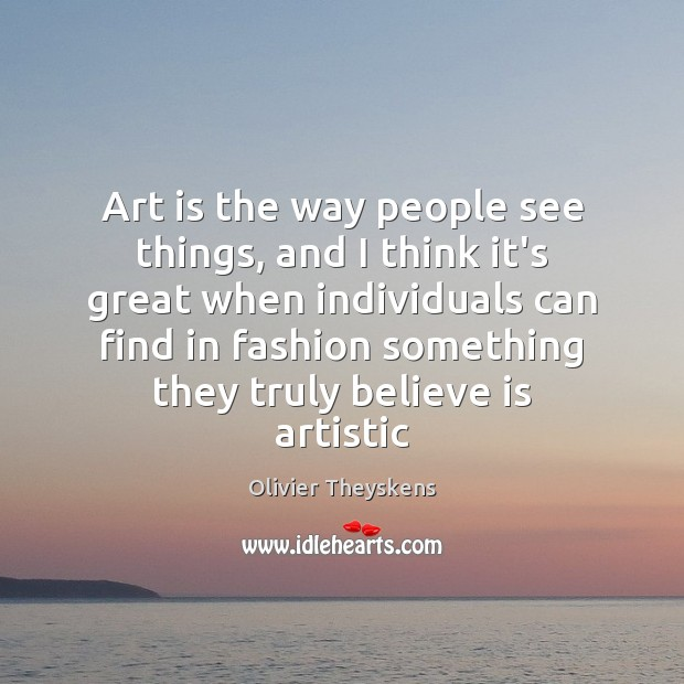 Art is the way people see things, and I think it's great Image