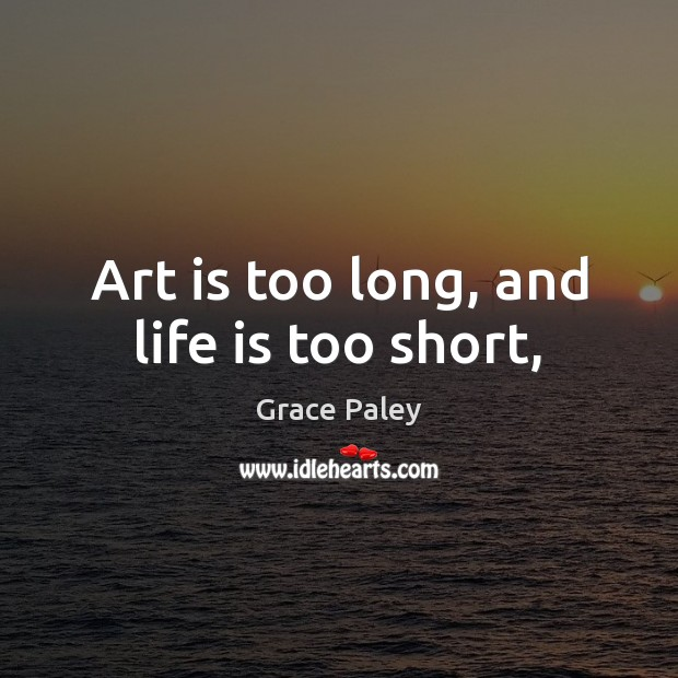 Art is too long, and life is too short, Life is Too Short Quotes Image