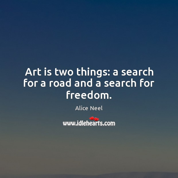 Image, Art is two things: a search for a road and a search for freedom.