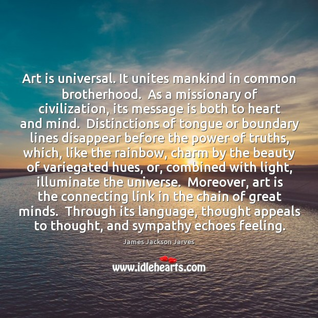 Art is universal. It unites mankind in common brotherhood.  As a missionary Image