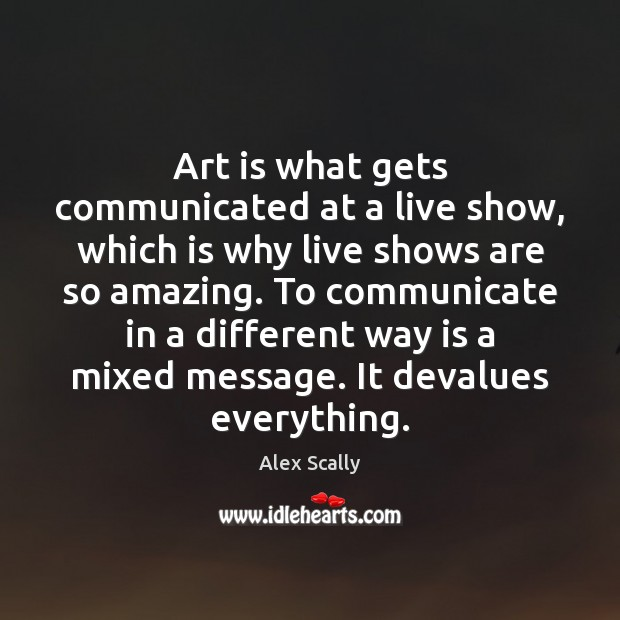 Art is what gets communicated at a live show, which is why Image