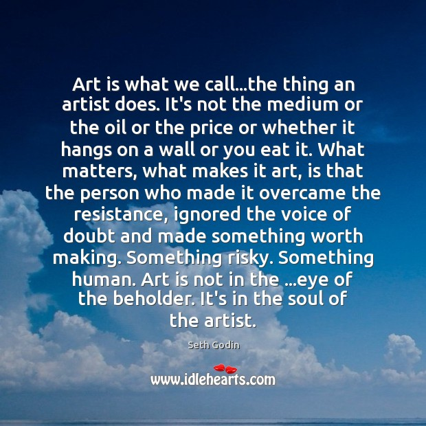 Image, Art is what we call…the thing an artist does. It's not