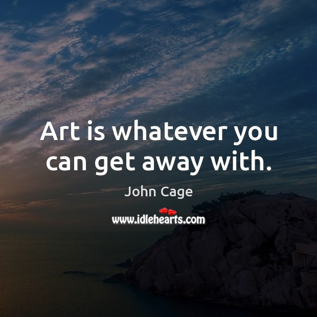 Image, Art is whatever you can get away with.