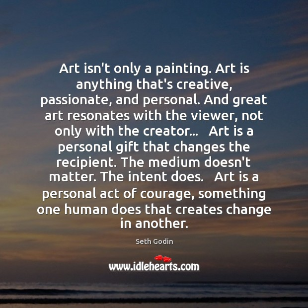 Art isn't only a painting. Art is anything that's creative, passionate, and Image