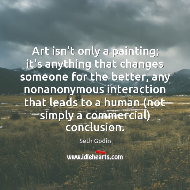 Art isn't only a painting; it's anything that changes someone for the Image
