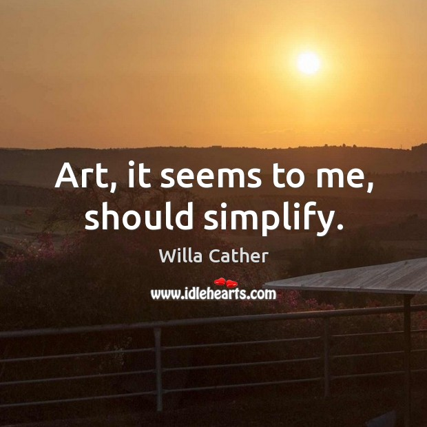 Image, Art, it seems to me, should simplify.