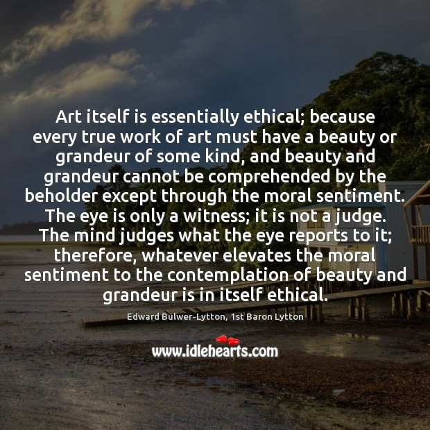 Art itself is essentially ethical; because every true work of art must Image