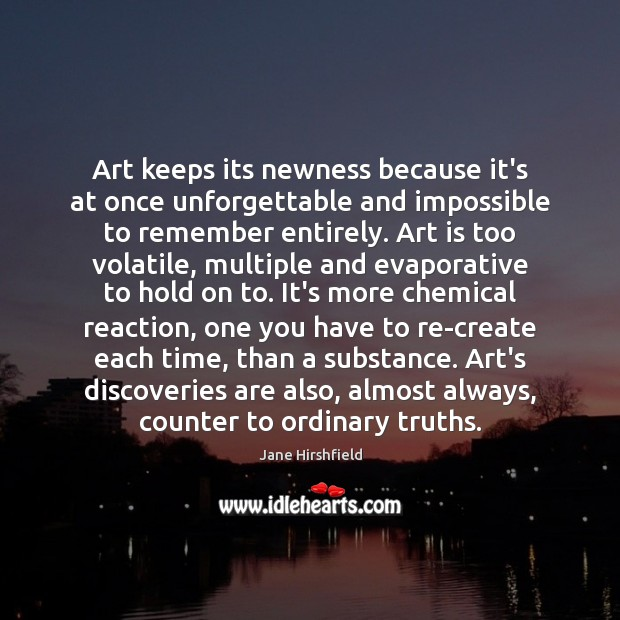 Image, Art keeps its newness because it's at once unforgettable and impossible to