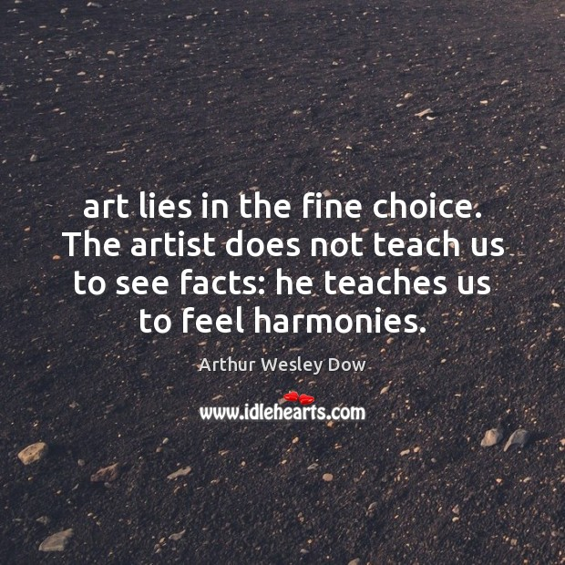 Image, Art lies in the fine choice. The artist does not teach us