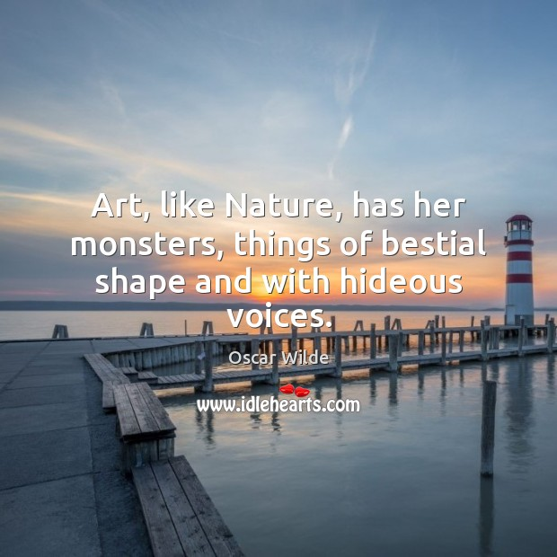 Art, like Nature, has her monsters, things of bestial shape and with hideous voices. Image