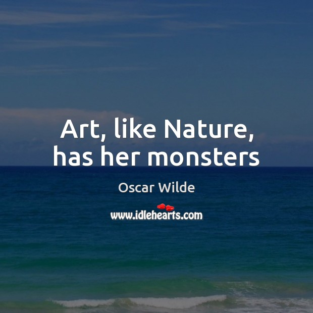 Image, Art, like Nature, has her monsters