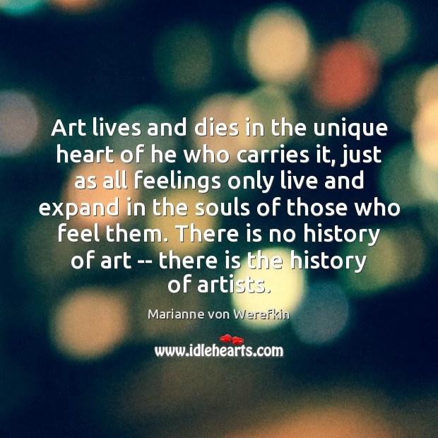 Image, Art lives and dies in the unique heart of he who carries