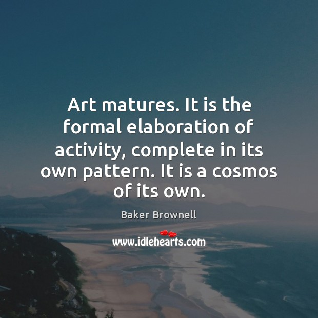 Image, Art matures. It is the formal elaboration of activity, complete in its