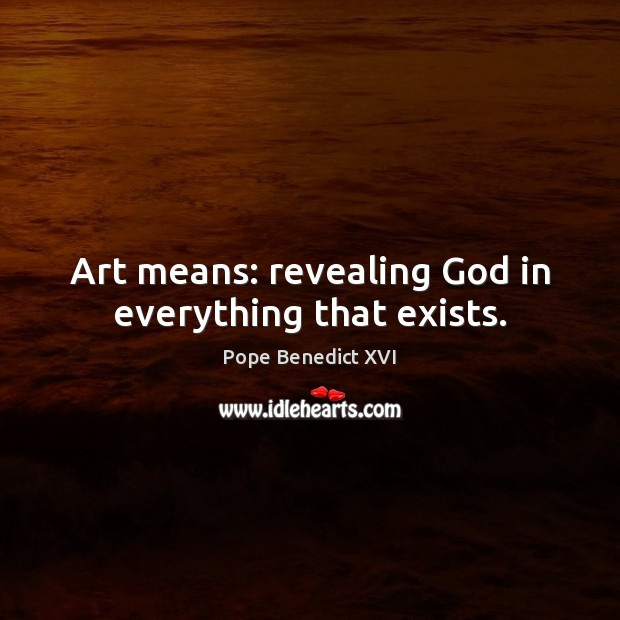 Art means: revealing God in everything that exists. Image