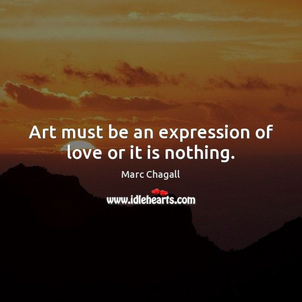 Image, Art must be an expression of love or it is nothing.