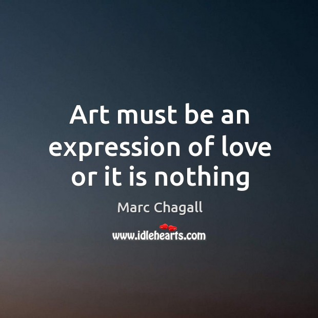 Art must be an expression of love or it is nothing Marc Chagall Picture Quote