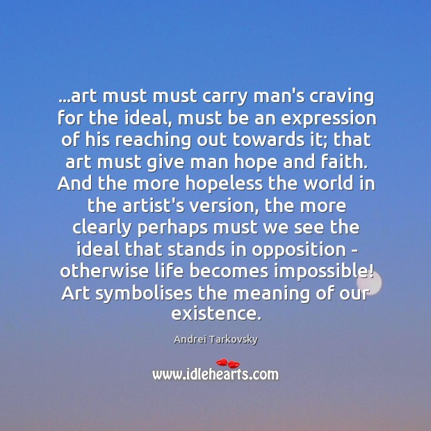 Image, …art must must carry man's craving for the ideal, must be an
