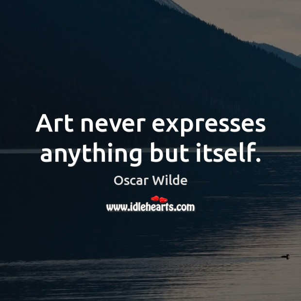 Image, Art never expresses anything but itself.