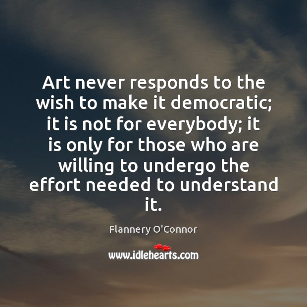 Art never responds to the wish to make it democratic; it is Image