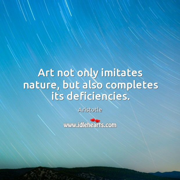Image, Art not only imitates nature, but also completes its deficiencies.