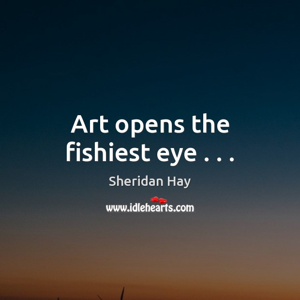 Art opens the fishiest eye . . . Image