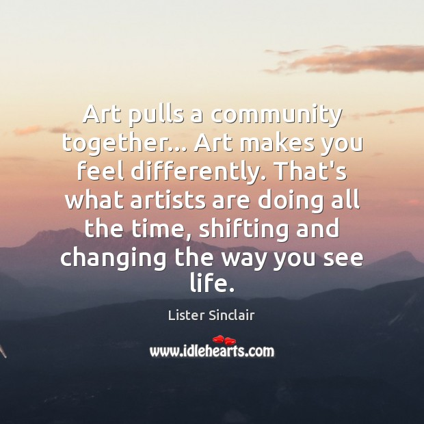 Art pulls a community together… Art makes you feel differently. That's what Image