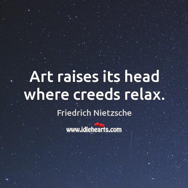 Image, Art raises its head where creeds relax.