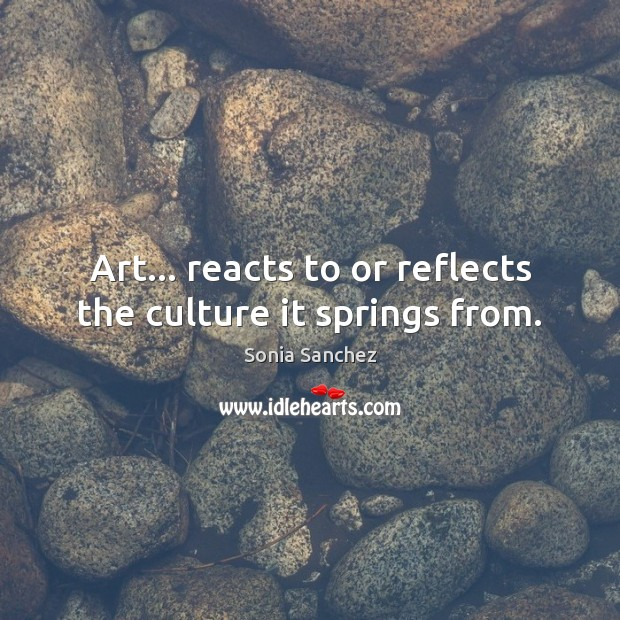 Art… reacts to or reflects the culture it springs from. Culture Quotes Image