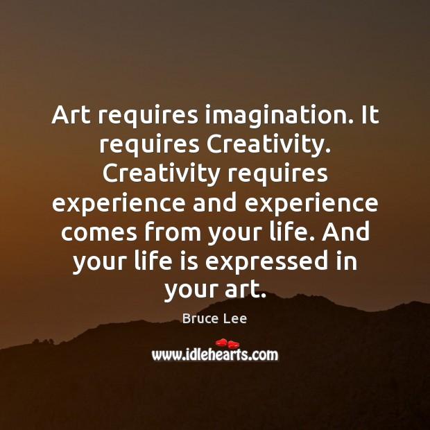 Art requires imagination. It requires Creativity. Creativity requires experience and experience comes Image