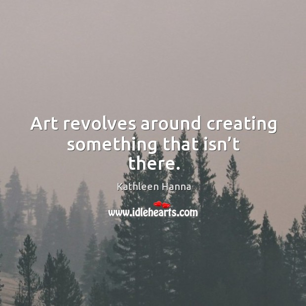 Art revolves around creating something that isn't there. Image