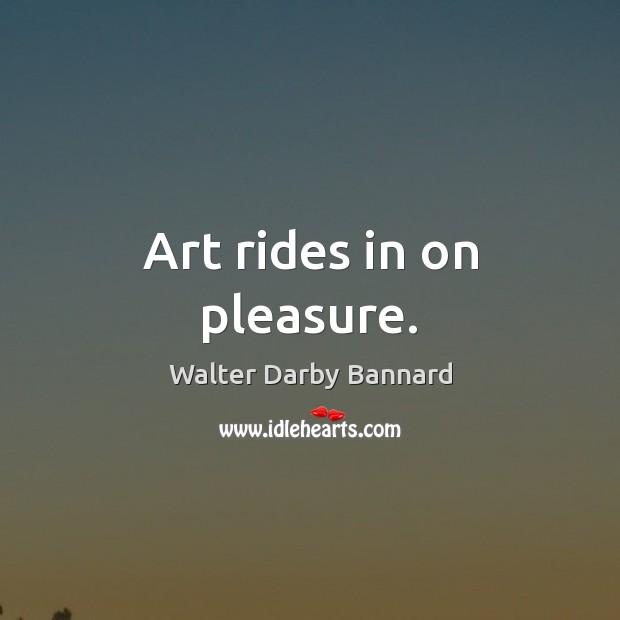 Art rides in on pleasure. Image
