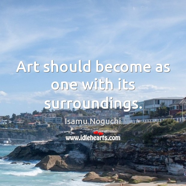 Art should become as one with its surroundings. Image