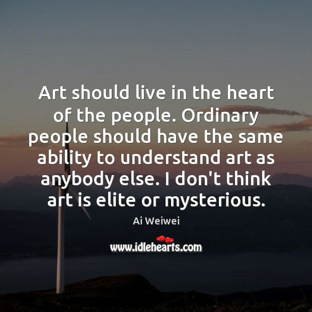 Art should live in the heart of the people. Ordinary people should Image