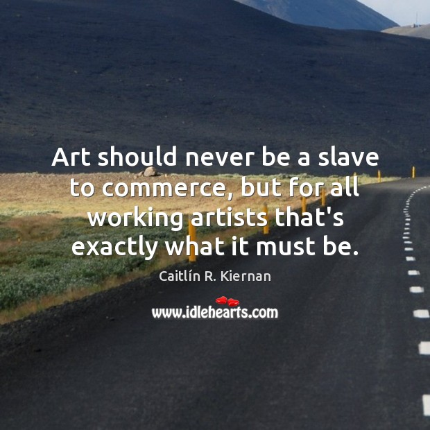 Image, Art should never be a slave to commerce, but for all working
