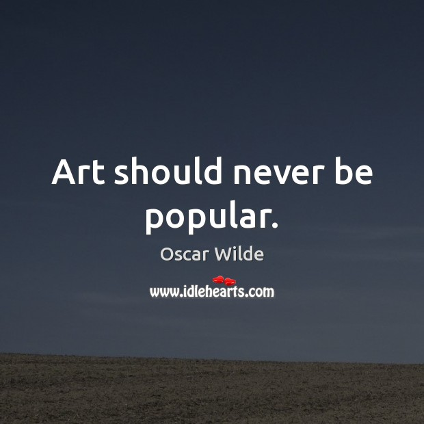 Image, Art should never be popular.