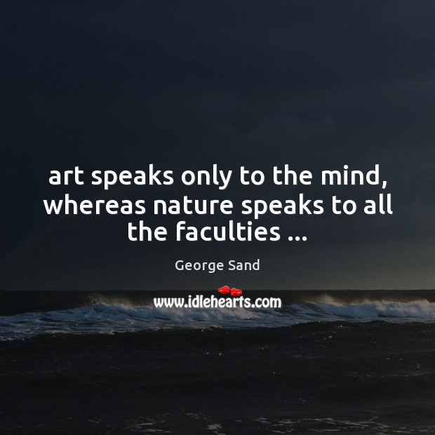 Art speaks only to the mind, whereas nature speaks to all the faculties … Image