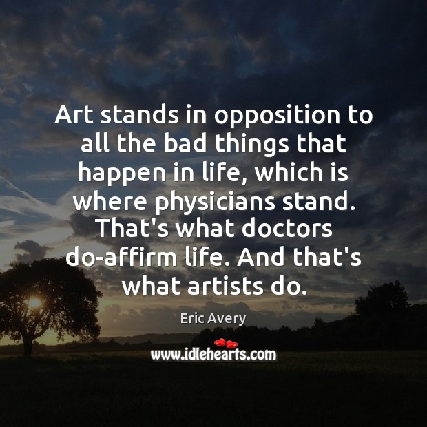 Art stands in opposition to all the bad things that happen in Image