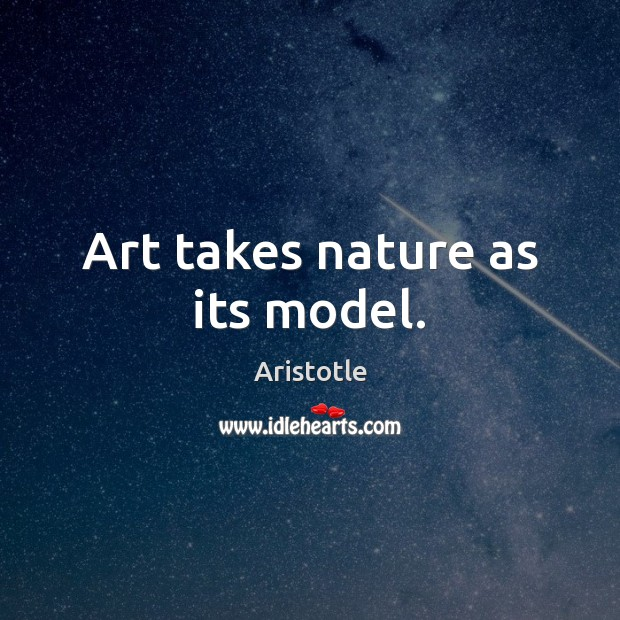 Image, Art takes nature as its model.