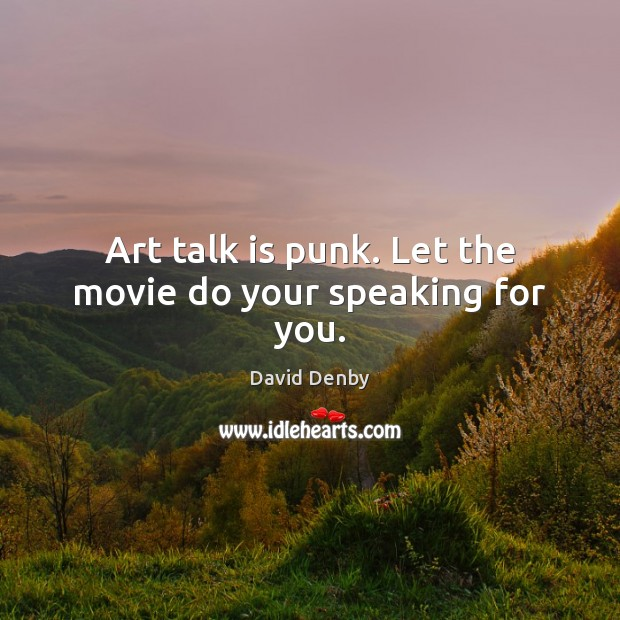 Art talk is punk. Let the movie do your speaking for you. Image
