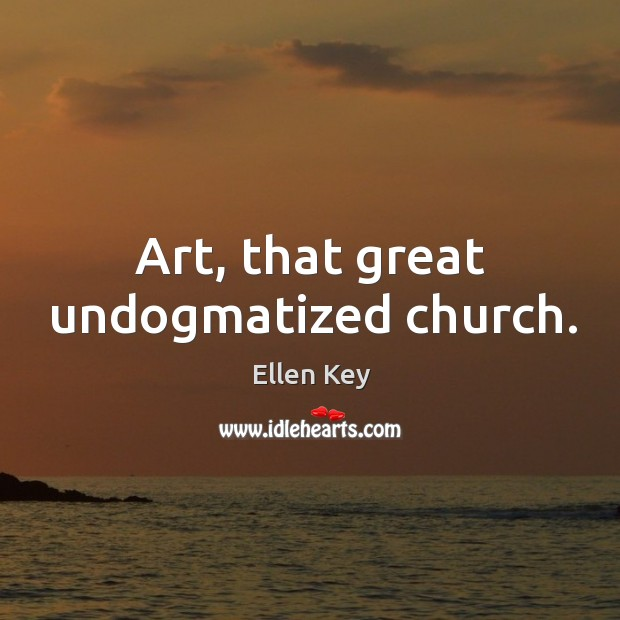 Image, Art, that great undogmatized church.