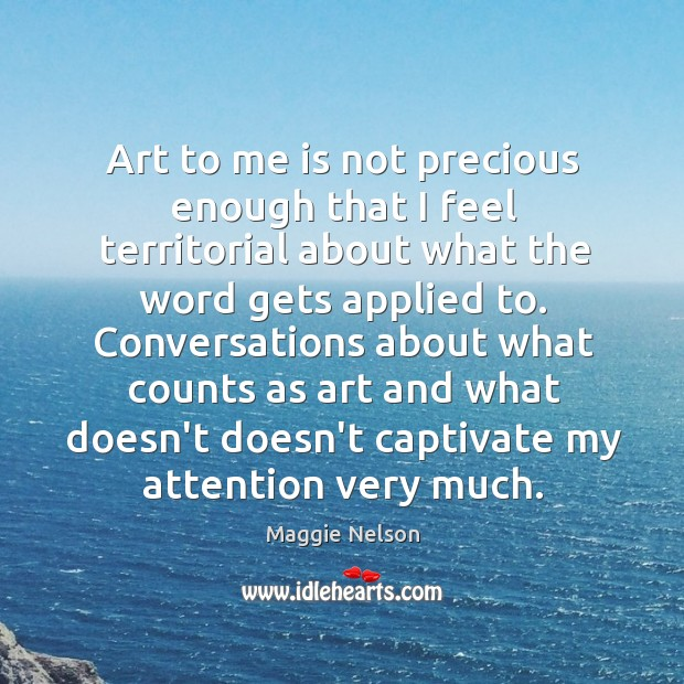 Art to me is not precious enough that I feel territorial about Image