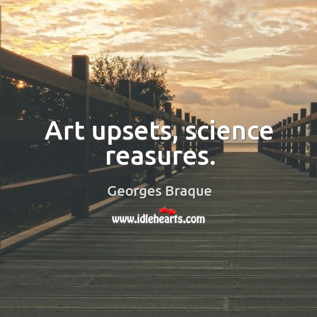 Art upsets, science reasures. Image