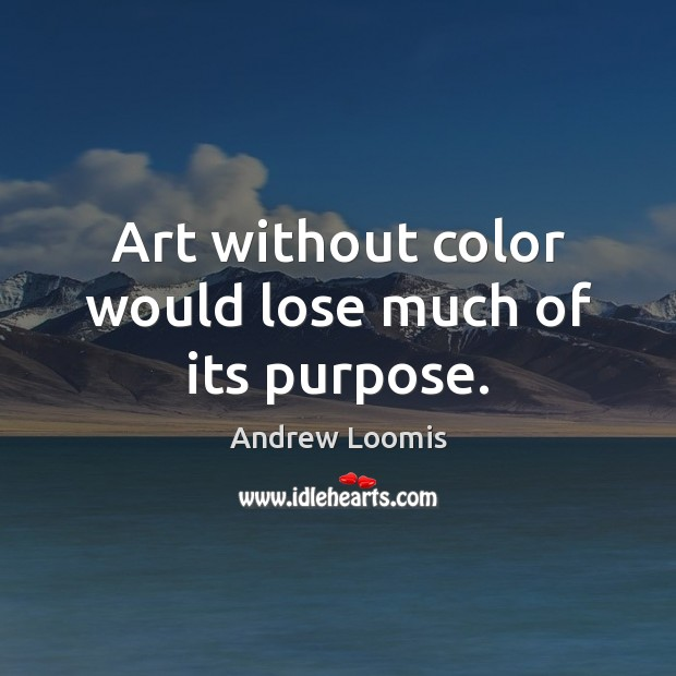 Image, Art without color would lose much of its purpose.