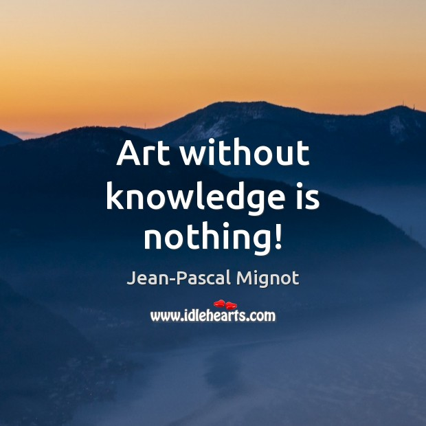 Art without knowledge is nothing! Image