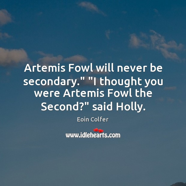 "Image, Artemis Fowl will never be secondary."" ""I thought you were Artemis Fowl"