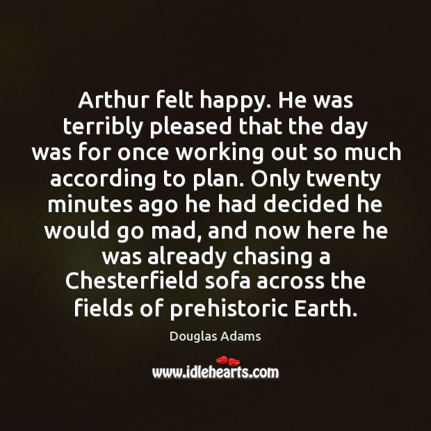 Image, Arthur felt happy. He was terribly pleased that the day was for