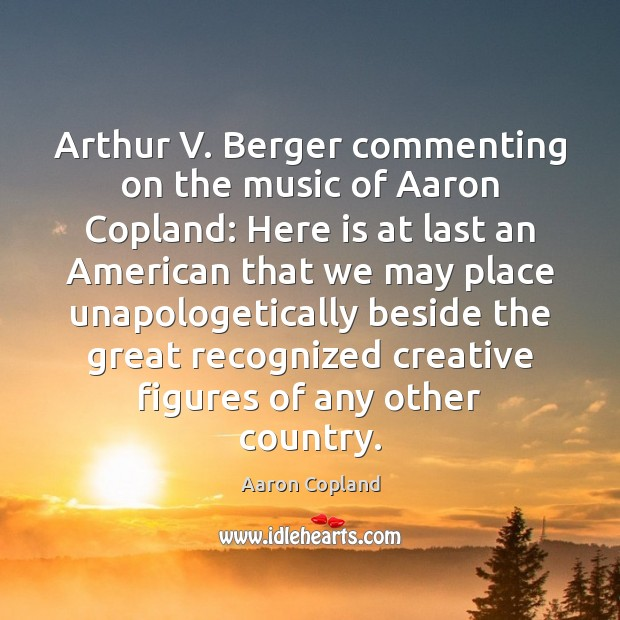 Image, Arthur V. Berger commenting on the music of Aaron Copland: Here is