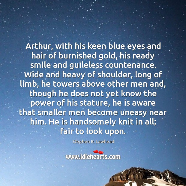 Image, Arthur, with his keen blue eyes and hair of burnished gold, his