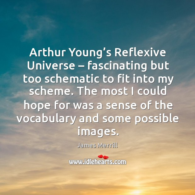 Image, Arthur young's reflexive universe – fascinating but too schematic to fit into my scheme.
